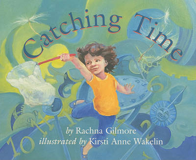 Catching Time by Rachna Gilmore