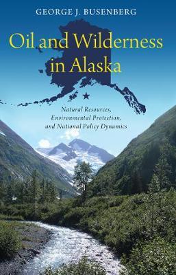 Oil and Wilderness in Alaska by George J. Busenberg