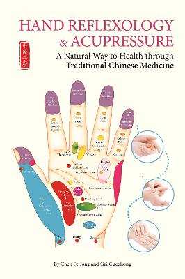 Hand Reflexology and Acupressure: A Natural Way to Health Through Traditional Chinese Medicine by Chen Feisong