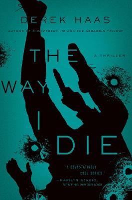 The Way I Die - A Novel by Derek Haas