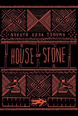House of Stone by Novuyo Rosa Tshuma
