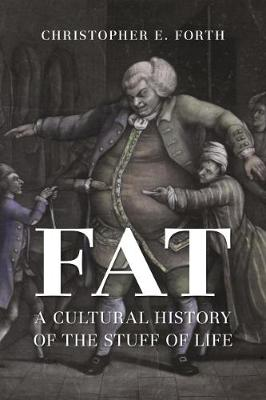 Fat: A Cultural History of the Stuff of Life by Christopher E. Forth