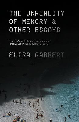 The Unreality of Memory: Essays by Elisa Gabbert