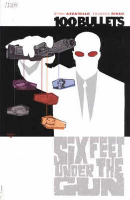 100 Bullets Six Feet Under the Gun by Brian Azzarello