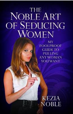 Noble Art of Seducing Women by Kezia Noble