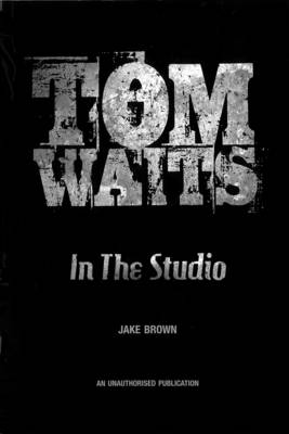 Tom Waits In The Studio by Jake Brown