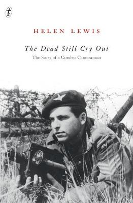 Dead Still Cry Out: The Story of a Combat Cameraman by Helen Lewis