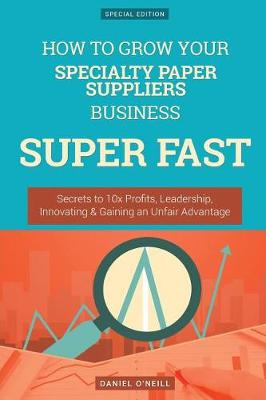 How to Grow Your Specialty Paper Suppliers Business Super Fast by Daniel O'Neill