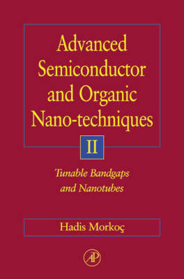 Advanced Semiconductor and Organic Nano-techniques: Tunable Band-gaps and Nano-tubes: Pt. II by Hadis Morkoc