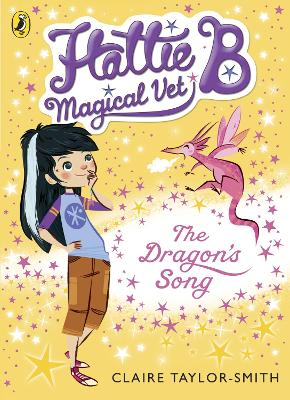 Hattie B, Magical Vet: The Dragon's Song (Book 1) by Claire Taylor-Smith