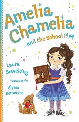 Amelia Chamelia and the School Play: Amelia Chamelia 3 by Laura Sieveking