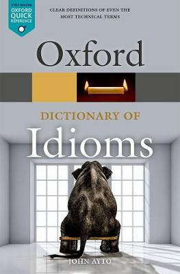 Oxford Dictionary of Idioms by John Ayto