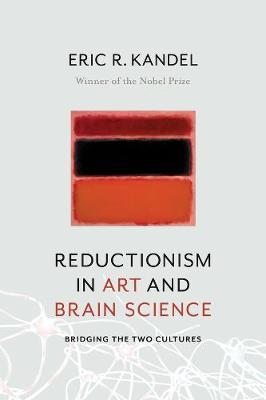 Reductionism in Art and Brain Science: Bridging the Two Cultures by Eric R. Kandel