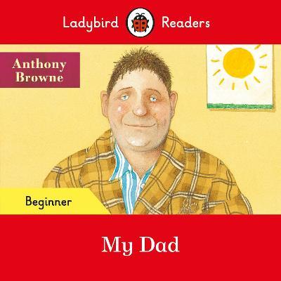 Ladybird Readers Beginner Level - My Dad (ELT Graded Reader) book