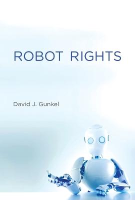 Robot Rights by David J. Gunkel