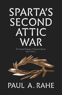 Sparta's Second Attic War: The Grand Strategy of Classical Sparta, 446-418 B.C. book