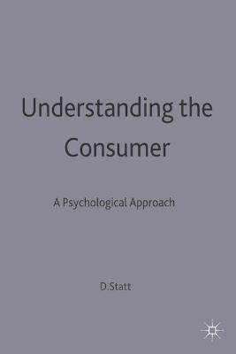 Understanding the Consumer: A Psychological Approach by David A. Statt
