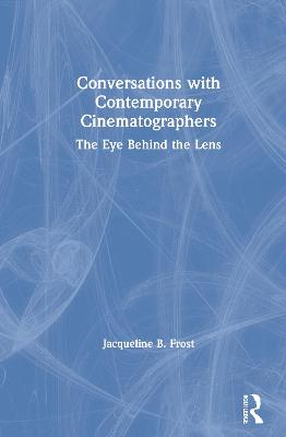 Conversations with Contemporary Cinematographers: The Eye Behind the Lens book