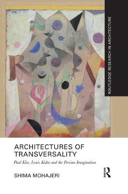 Architectures of Transversality: Paul Klee, Louis Kahn and the Persian Imagination by Shima Mohajeri