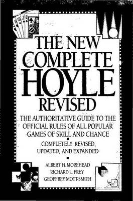 The New Complete Hoyle: The Authoritative Guide to the Official Rules of All Popular Games of Skill and Chance by Richard L. Frey