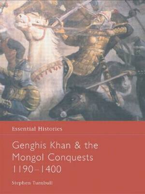 Genghis Khan and the Mongol Conquests 1190-1400 by Stephen Turnbull
