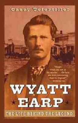 Wyatt Earp by Casey Tefertiller