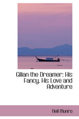 Gilian the Dreamer: His Fancy, His Love and Adventure by Neil Munro