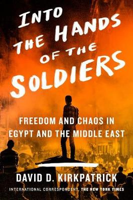 Into the Hands of the Soldiers by David D Kirkpatrick