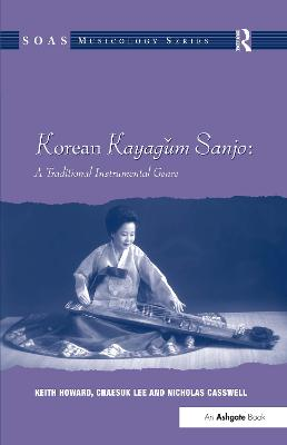 Korean Kayagum Sanjo: A Traditional Instrumental Genre by Professor Keith Howard