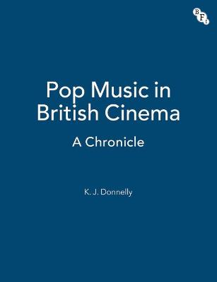 Pop Music in British Cinema: A Chronicle by Kevin Donnelly