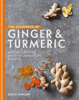The Goodness of Ginger & Turmeric by Emily Jonzen