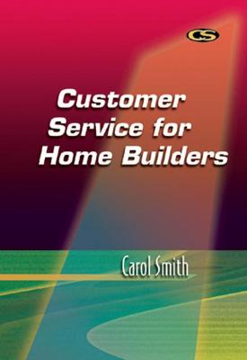 Customer Service for Home Builders by Carol Smith