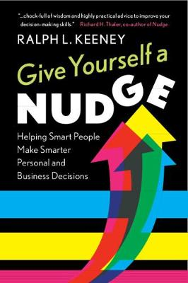 Give Yourself a Nudge: Helping Smart People Make Smarter Personal and Business Decisions book