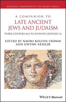 A Companion to Late Ancient Jews and Judaism: 3rd Century BCE - 7th Century CE book