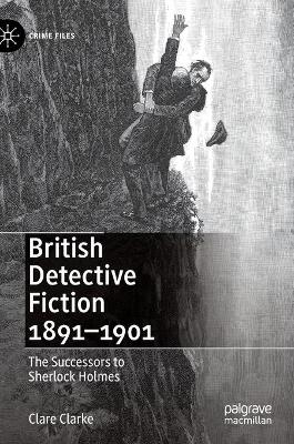 British Detective Fiction 1891-1901: The Successors to Sherlock Holmes by Clare Clarke
