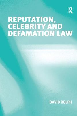 Reputation, Celebrity and Defamation Law by David Rolph