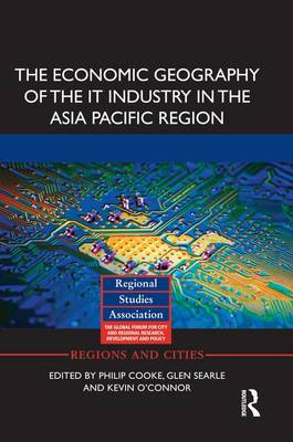 The Economic Geography of the IT Industry in the Asia Pacific Region by Philip Cooke