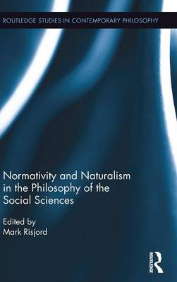 Normativity and Naturalism in the Philosophy of the Social Sciences by Mark Risjord