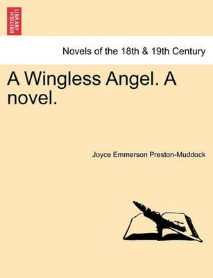 A Wingless Angel. a Novel. by Joyce Emmerson Preston-Muddock