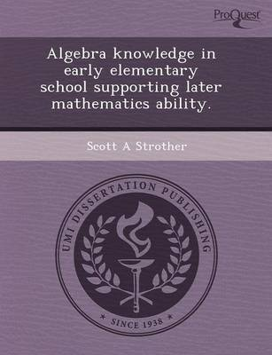 Algebra Knowledge in Early Elementary School Supporting Later Mathematics Ability by Scott Strother