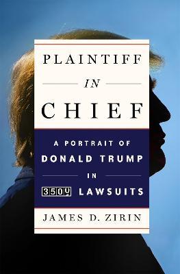 Plaintiff in Chief: A Portrait of Donald Trump in 3,500 Lawsuits book