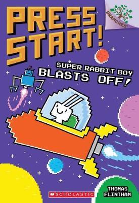 Super Rabbit Boy Blasts Off!: A Branches Book (Press Start! #5) by Thomas Flintham