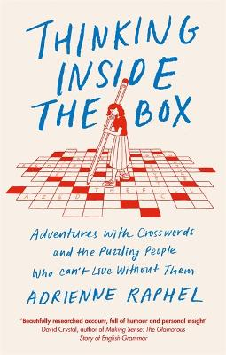 Thinking Inside the Box: Adventures with Crosswords and the Puzzling People Who Can't Live Without Them book