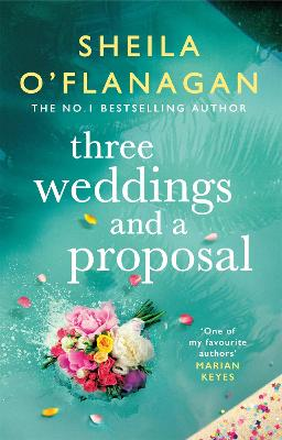 Three Weddings and a Proposal: One summer, three weddings, and the shocking phone call that changes everything . . . by Sheila O'Flanagan