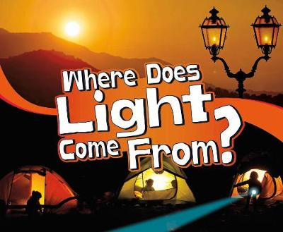Where Does Light Come From? by Mari Schuh