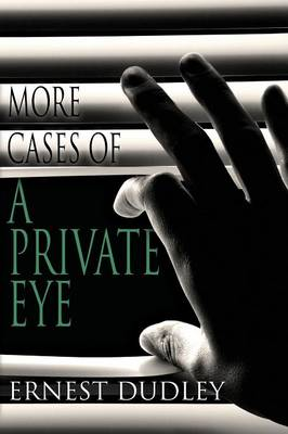 More Cases of a Private Eye: Classic Crime Stories by Ernest Dudley