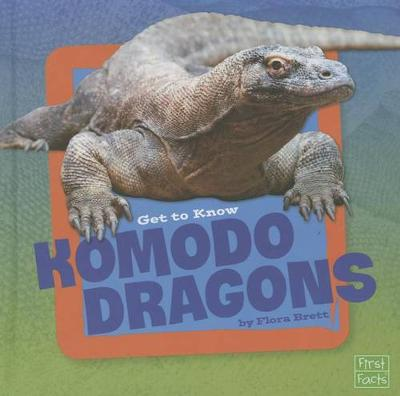 Get to Know Komodo Dragons by Flora Brett