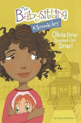 Olivia Bitter, Spooked-Out Sitter! by Jessica Gunderson