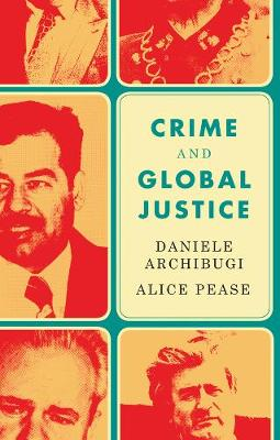 Crime and Global Justice by Daniele Archibugi