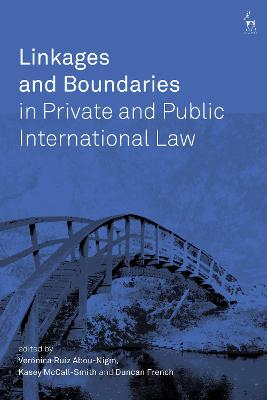 Linkages and Boundaries in Private and Public International Law by Veronica Ruiz Abou-Nigm